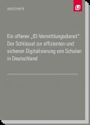 """Whitepaper: Ein offener """"ID-Vermittlungsdienst"""": Der Schlüssel zur effizienten und sicheren Digitalisierung von Schulen in Deutschland"""